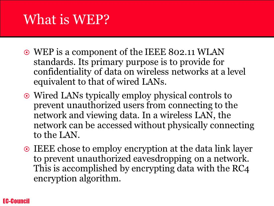 EC-Council What is WEP. WEP is a component of the IEEE WLAN standards.