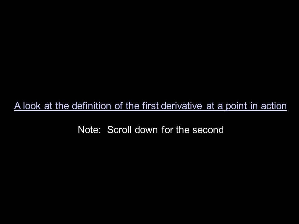 A look at the definition of the first derivative at a point in action Note: Scroll down for the second