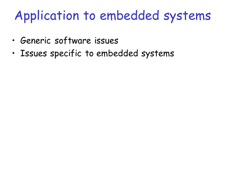 Application to embedded systems Generic software issues Issues specific to embedded systems