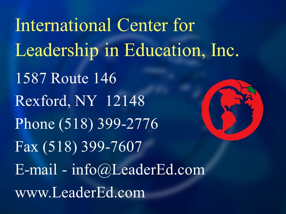 1587 Route 146 Rexford, NY 12148 Phone (518) 399-2776 Fax (518) 399-7607 E-mail - info@LeaderEd.com www.LeaderEd.com International Center for Leadership in Education, Inc.