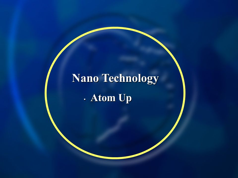 Nano Technology Atom Up Atom Up
