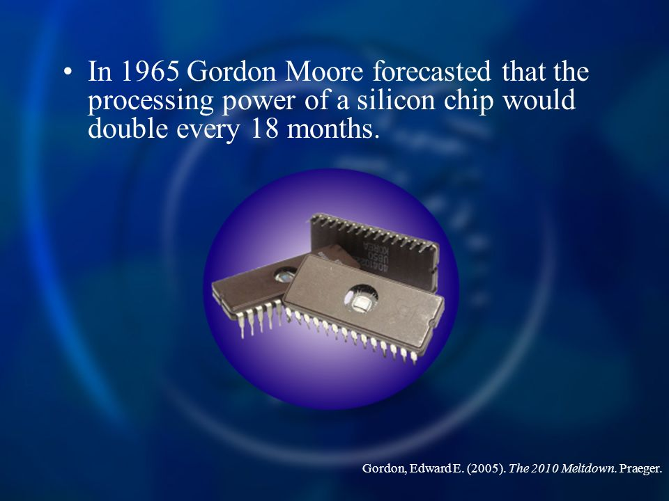 In 1965 Gordon Moore forecasted that the processing power of a silicon chip would double every 18 months.