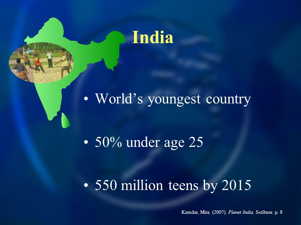 India Worlds youngest country 50% under age 25 550 million teens by 2015 Kamdar, Mira.