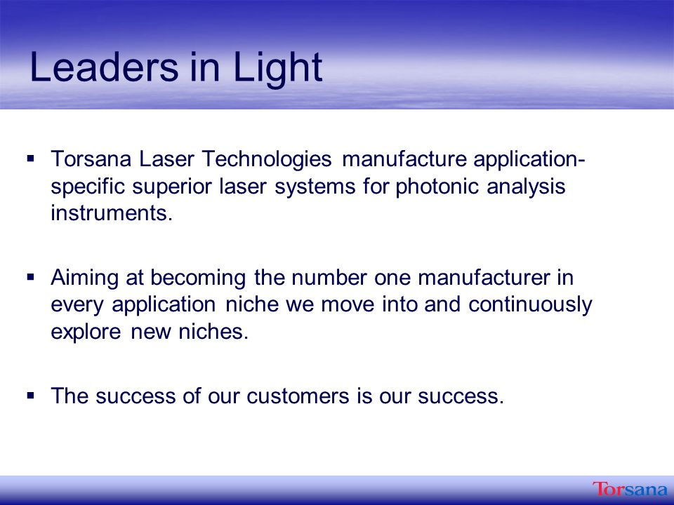 Leaders in Light Torsana Laser Technologies manufacture application- specific superior laser systems for photonic analysis instruments.