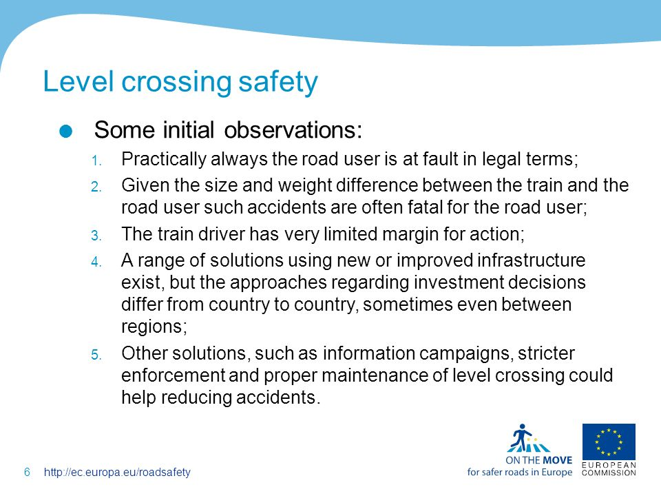 6http://ec.europa.eu/roadsafety Level crossing safety Some initial observations: 1.