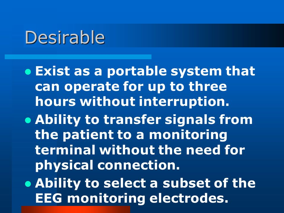 Desirable Exist as a portable system that can operate for up to three hours without interruption.