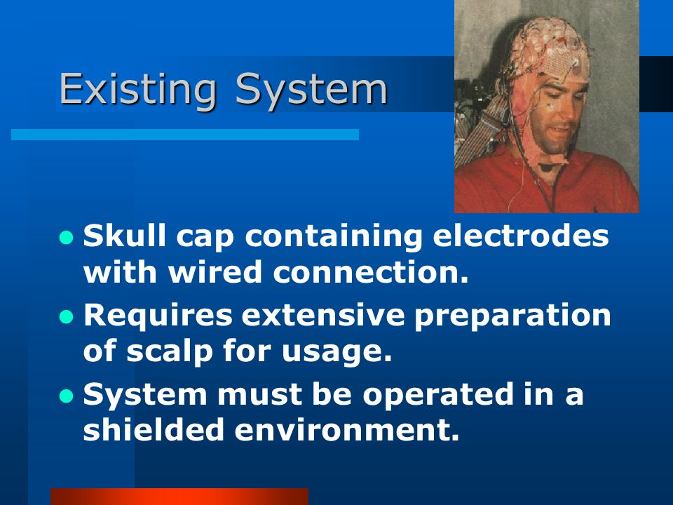 Existing System Skull cap containing electrodes with wired connection.