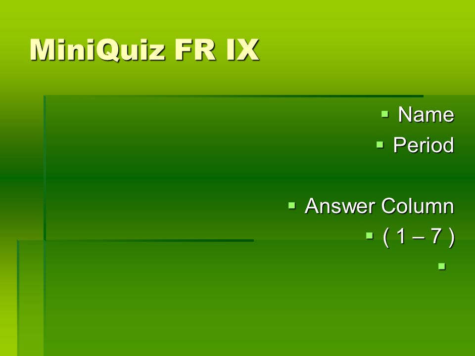 MiniQuiz FR IX Name Name Period Period Answer Column Answer Column ( 1 – 7 ) ( 1 – 7 )