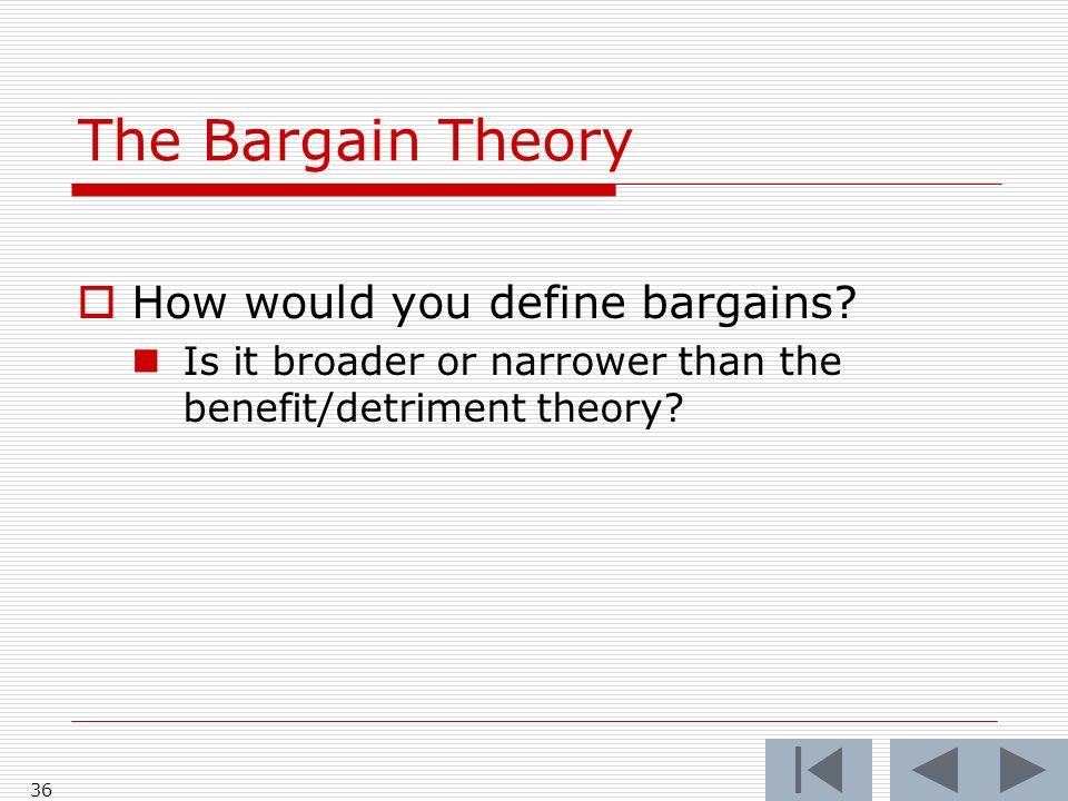 The Bargain Theory How would you define bargains.