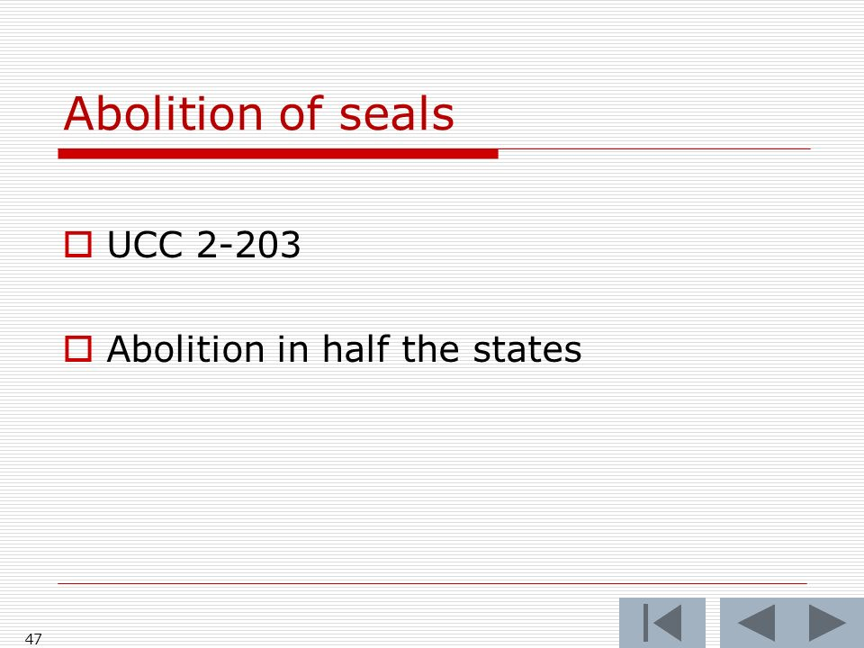 Abolition of seals 47 UCC 2-203 Abolition in half the states