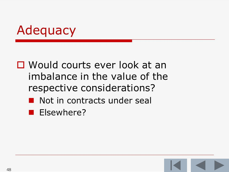 Adequacy Would courts ever look at an imbalance in the value of the respective considerations.
