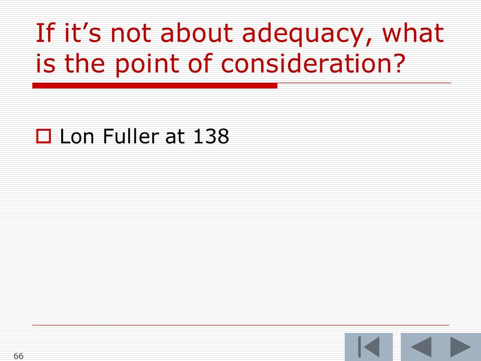 If its not about adequacy, what is the point of consideration Lon Fuller at 138 66