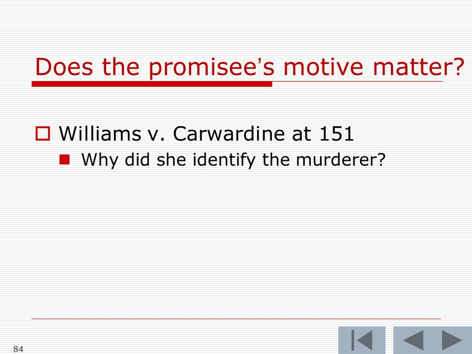 Does the promisees motive matter. Williams v. Carwardine at 151 Why did she identify the murderer.