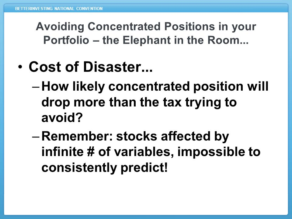 BETTERINVESTING NATIONAL CONVENTION Avoiding Concentrated Positions in your Portfolio – the Elephant in the Room...