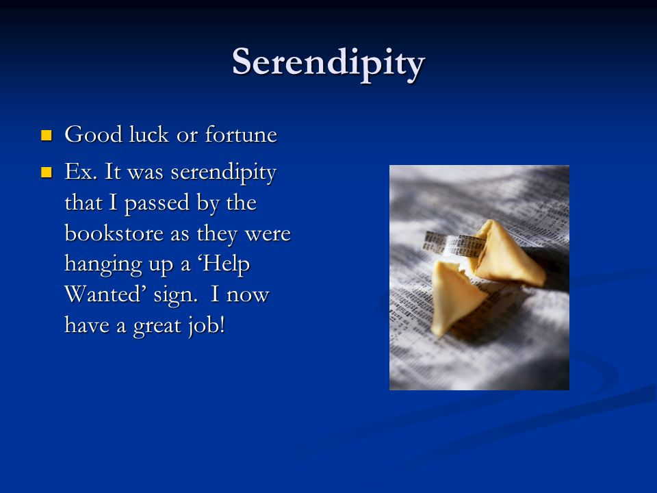 Serendipity Good luck or fortune Good luck or fortune Ex.