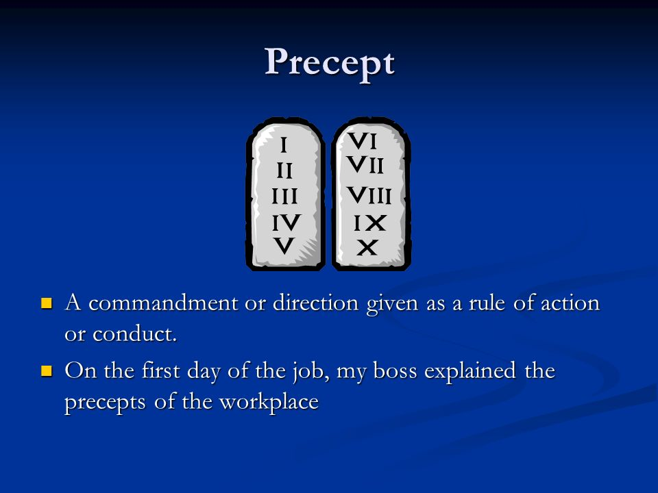 Precept A commandment or direction given as a rule of action or conduct.