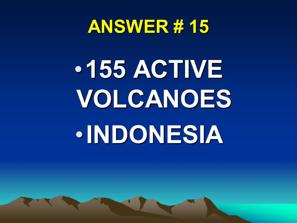 ANSWER # 15 155 ACTIVE VOLCANOES155 ACTIVE VOLCANOES INDONESIAINDONESIA