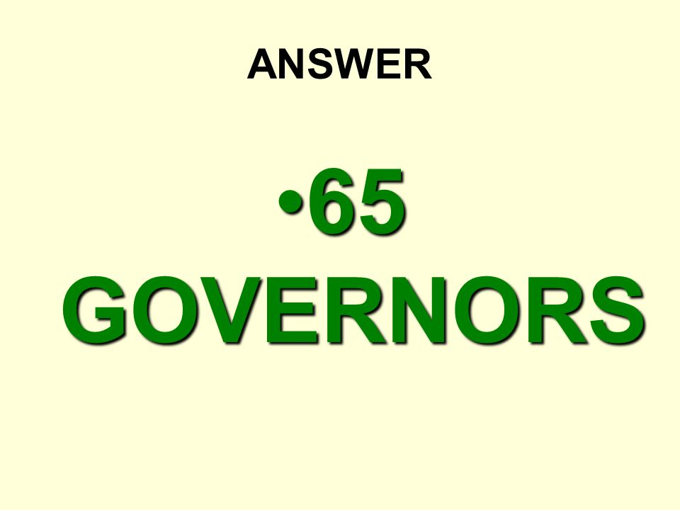 ANSWER 65 GOVERNORS65 GOVERNORS