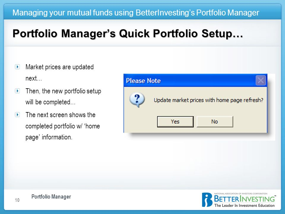 Portfolio Manager Managing your mutual funds using BetterInvestings Portfolio Manager 10 Portfolio Managers Quick Portfolio Setup… Market prices are updated next...