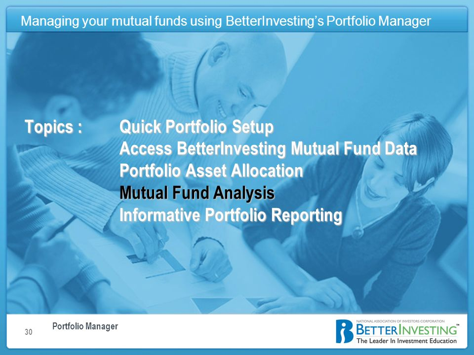 Portfolio Manager Managing your mutual funds using BetterInvestings Portfolio Manager 30 Topics : Quick Portfolio Setup Access BetterInvesting Mutual Fund Data Portfolio Asset Allocation Mutual Fund Analysis Informative Portfolio Reporting Managing your mutual funds using BetterInvestings Portfolio Manager