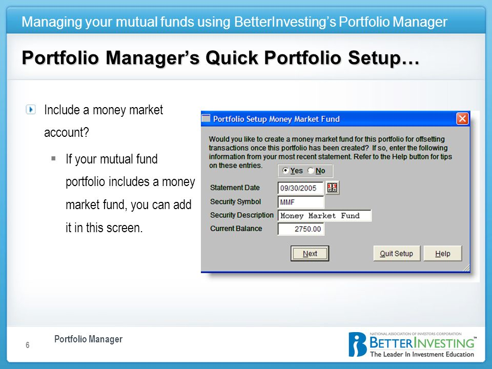 Portfolio Manager Managing your mutual funds using BetterInvestings Portfolio Manager 6 Portfolio Managers Quick Portfolio Setup… Include a money market account.