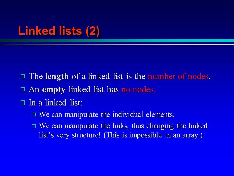 Linked lists (2) p The length of a linked list is the number of nodes.