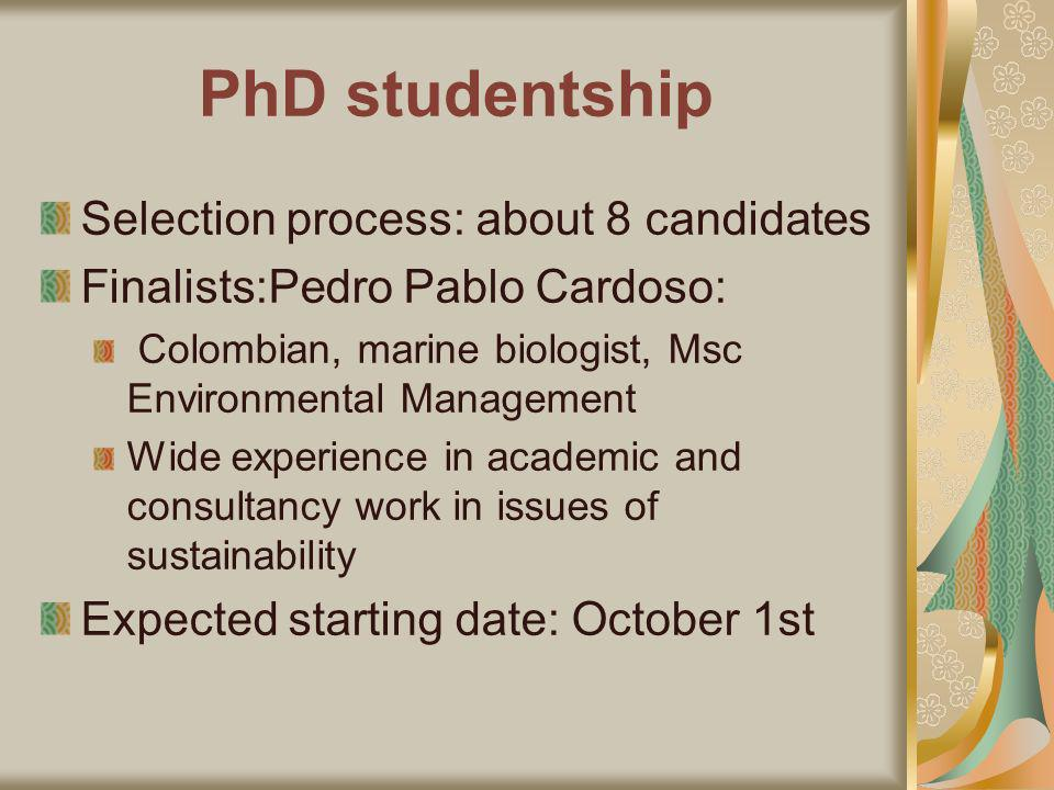 Selection process: about 8 candidates Finalists:Pedro Pablo Cardoso: Colombian, marine biologist, Msc Environmental Management Wide experience in academic and consultancy work in issues of sustainability Expected starting date: October 1st