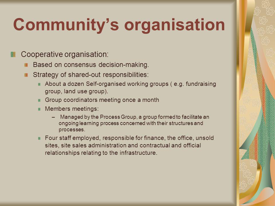 Communitys organisation Cooperative organisation: Based on consensus decision-making.