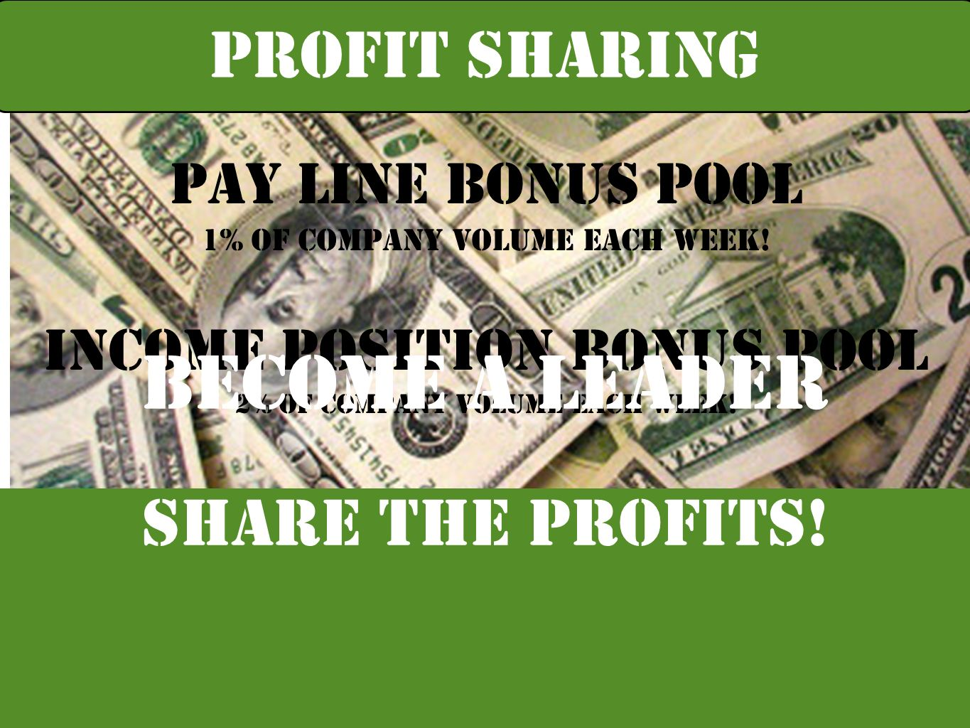 Pay Line Bonus Pool 1% Of Company Volume each Week.