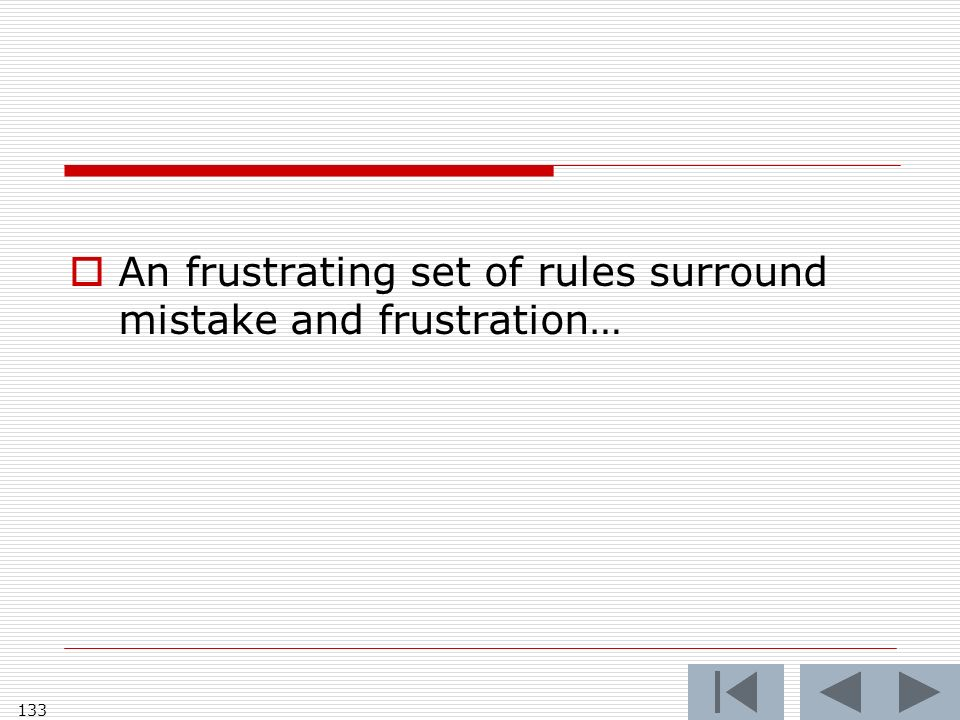 An frustrating set of rules surround mistake and frustration… 133