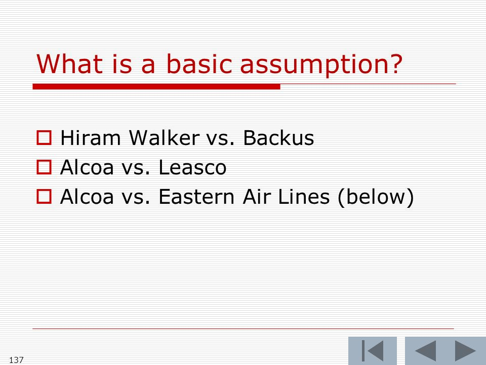 What is a basic assumption. Hiram Walker vs. Backus Alcoa vs.