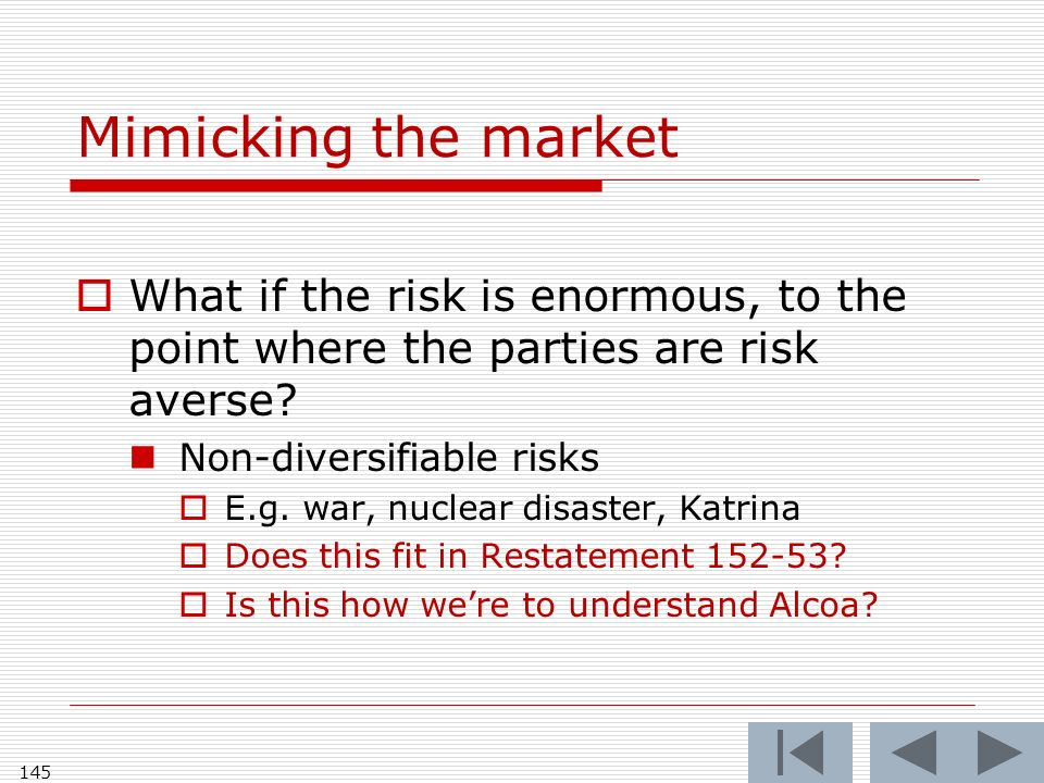 Mimicking the market What if the risk is enormous, to the point where the parties are risk averse.