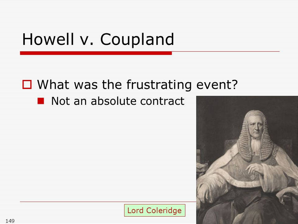 Howell v. Coupland What was the frustrating event Not an absolute contract 149 Lord Coleridge