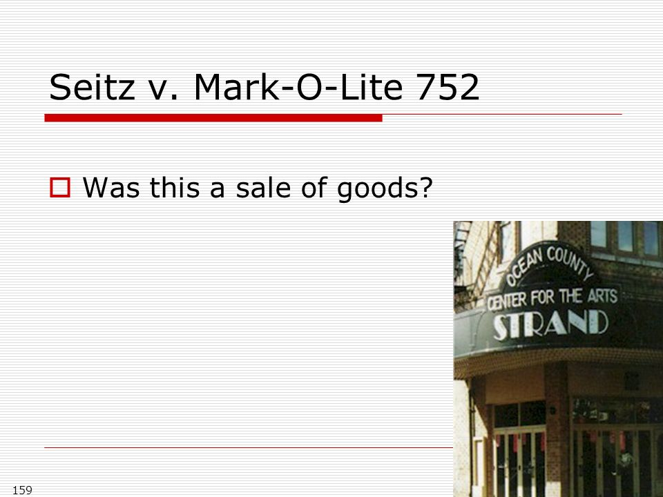 Seitz v. Mark-O-Lite 752 Was this a sale of goods 159