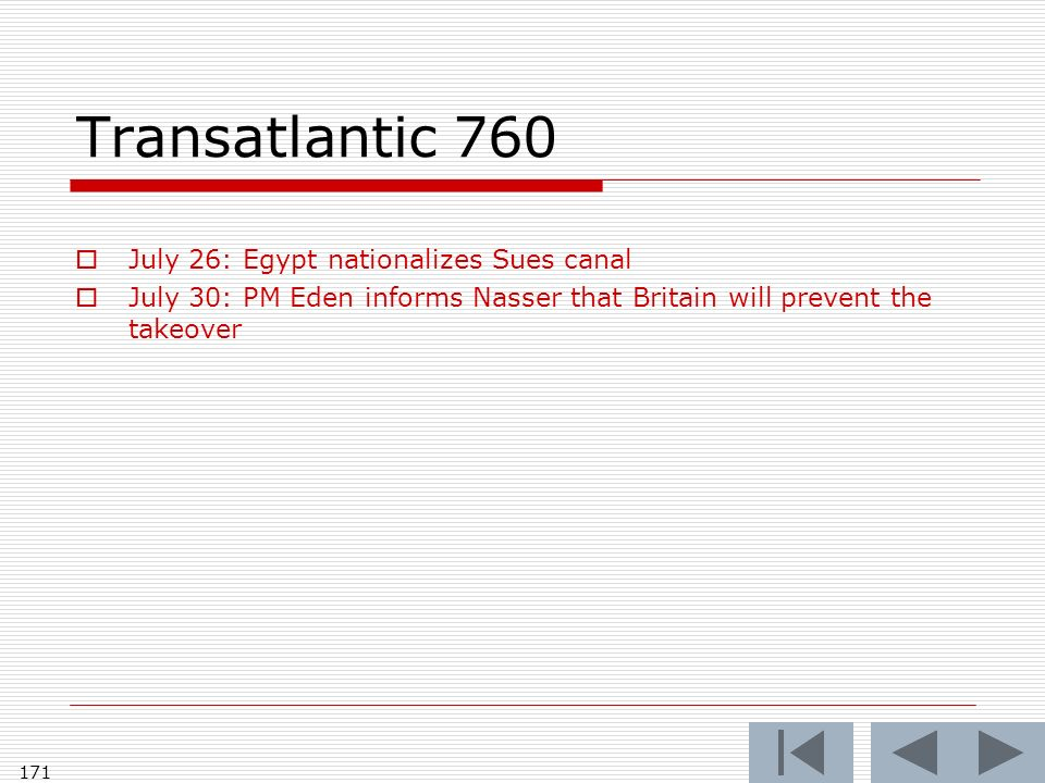 Transatlantic 760 July 26: Egypt nationalizes Sues canal July 30: PM Eden informs Nasser that Britain will prevent the takeover 171