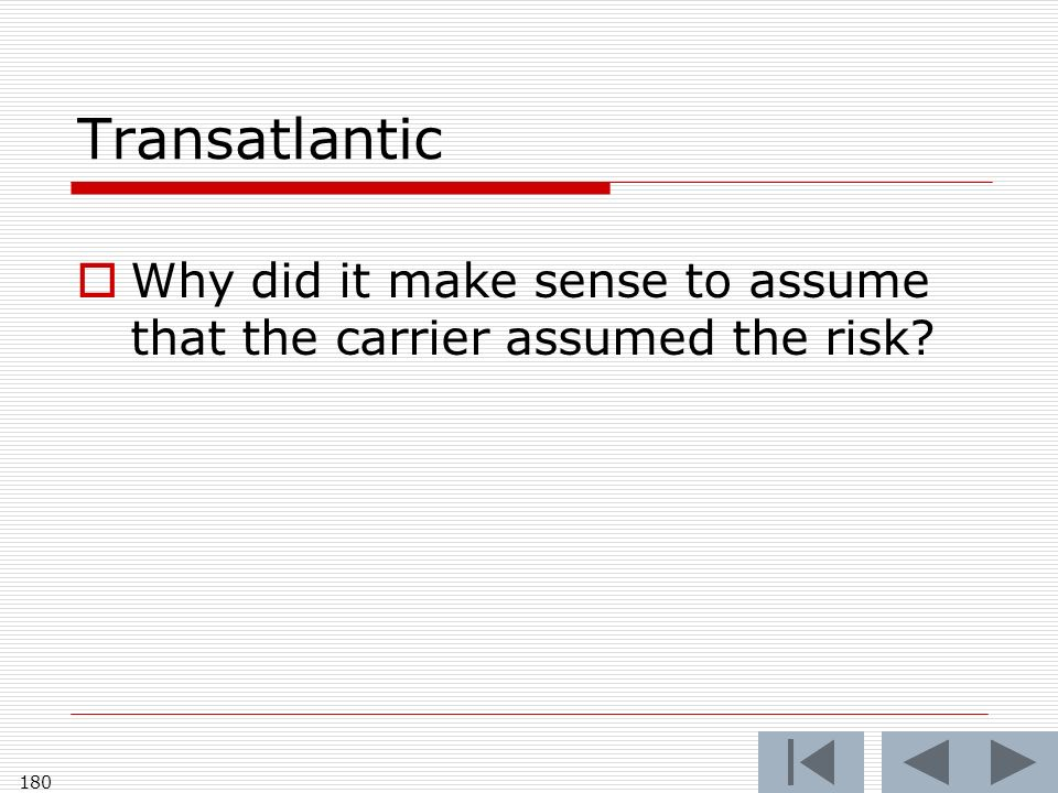 Transatlantic Why did it make sense to assume that the carrier assumed the risk 180