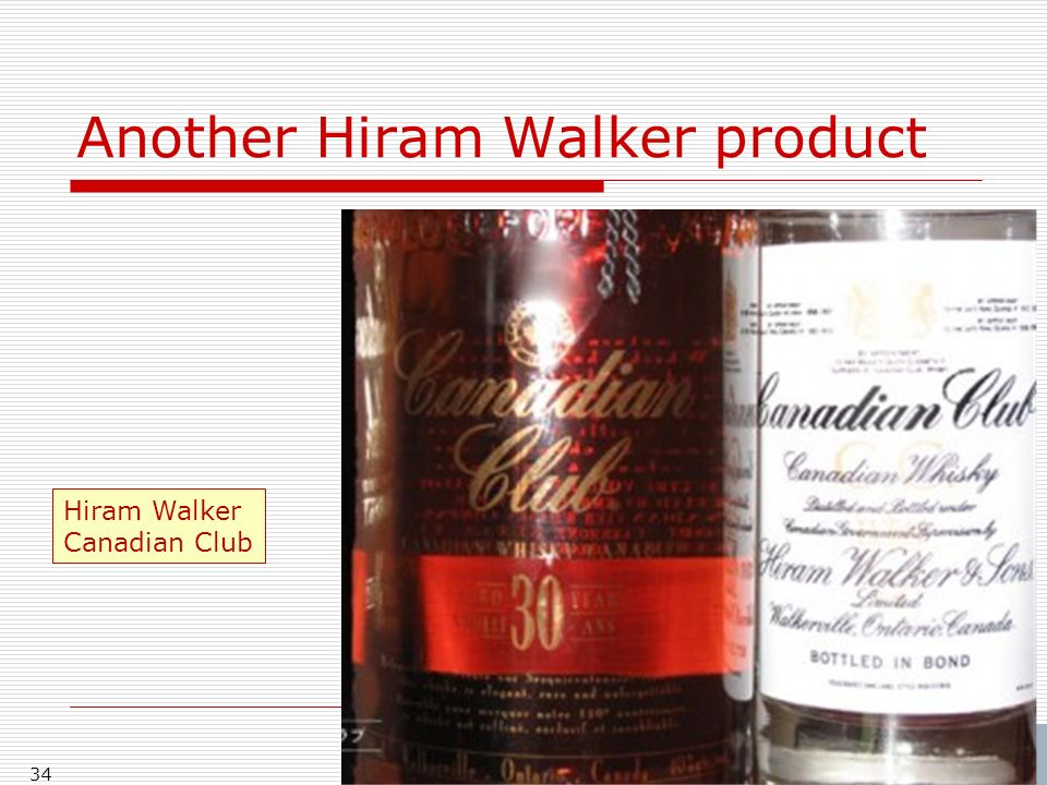 Another Hiram Walker product 34 Hiram Walker Canadian Club