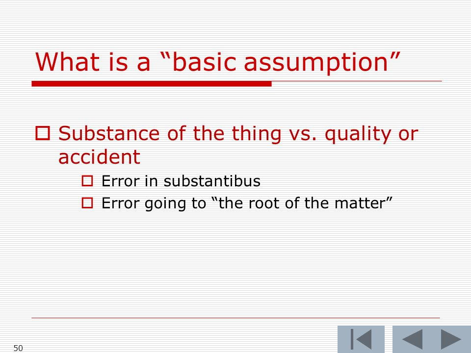 What is a basic assumption 50 Substance of the thing vs.