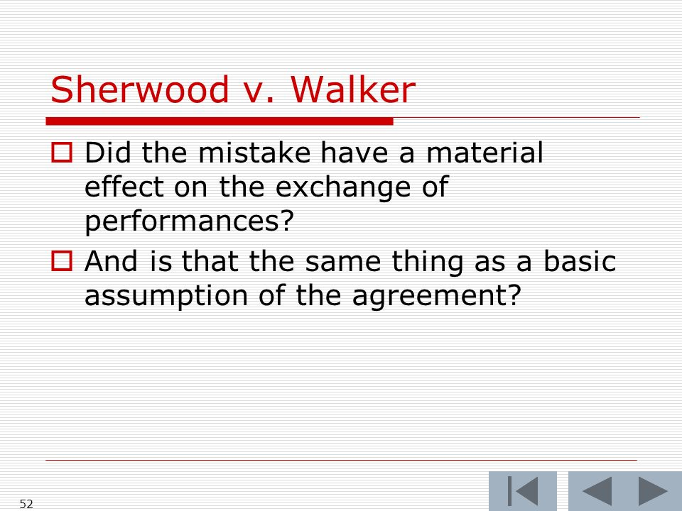 Sherwood v. Walker 52 Did the mistake have a material effect on the exchange of performances.
