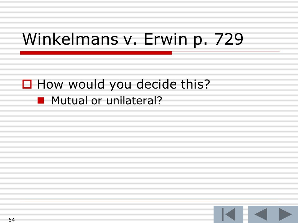 Winkelmans v. Erwin p How would you decide this Mutual or unilateral