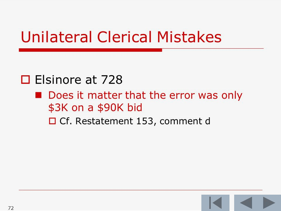 Unilateral Clerical Mistakes 72 Elsinore at 728 Does it matter that the error was only $3K on a $90K bid Cf.