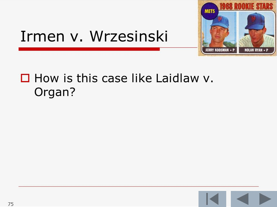 Irmen v. Wrzesinski 75 How is this case like Laidlaw v. Organ
