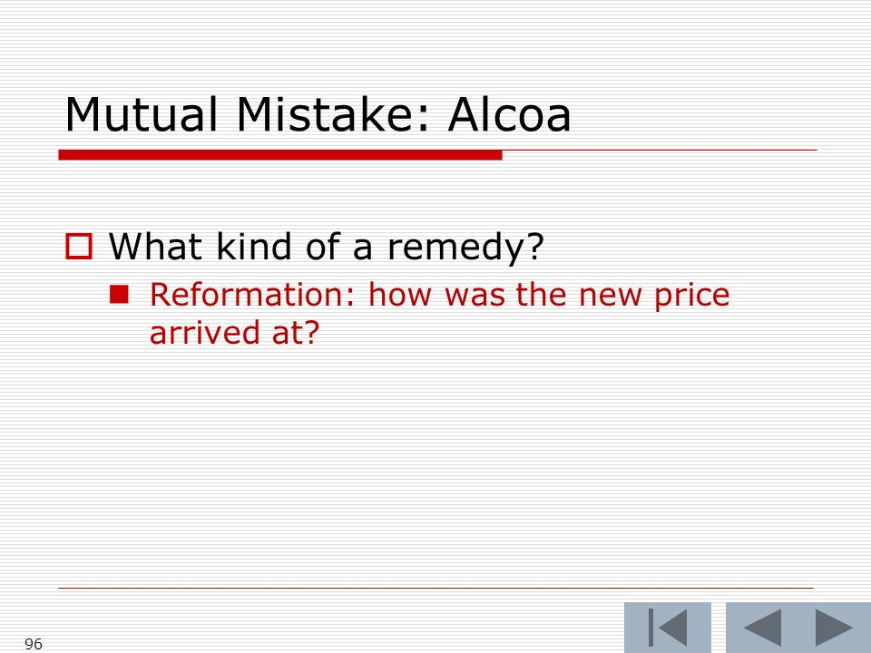 Mutual Mistake: Alcoa What kind of a remedy Reformation: how was the new price arrived at 96