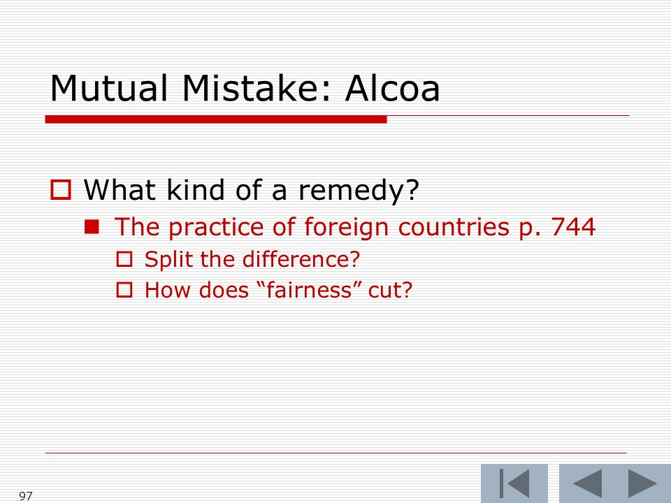 Mutual Mistake: Alcoa What kind of a remedy. The practice of foreign countries p.