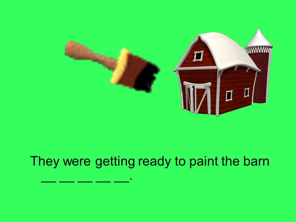 They were getting ready to paint the barn __ __ __ __ __.
