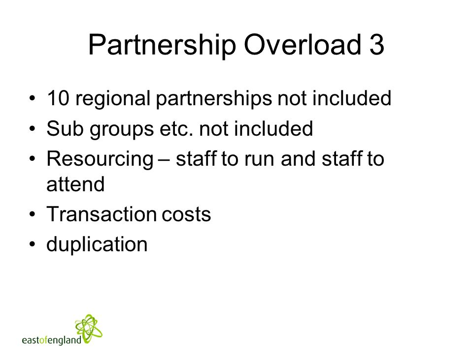 Partnership Overload 3 10 regional partnerships not included Sub groups etc.