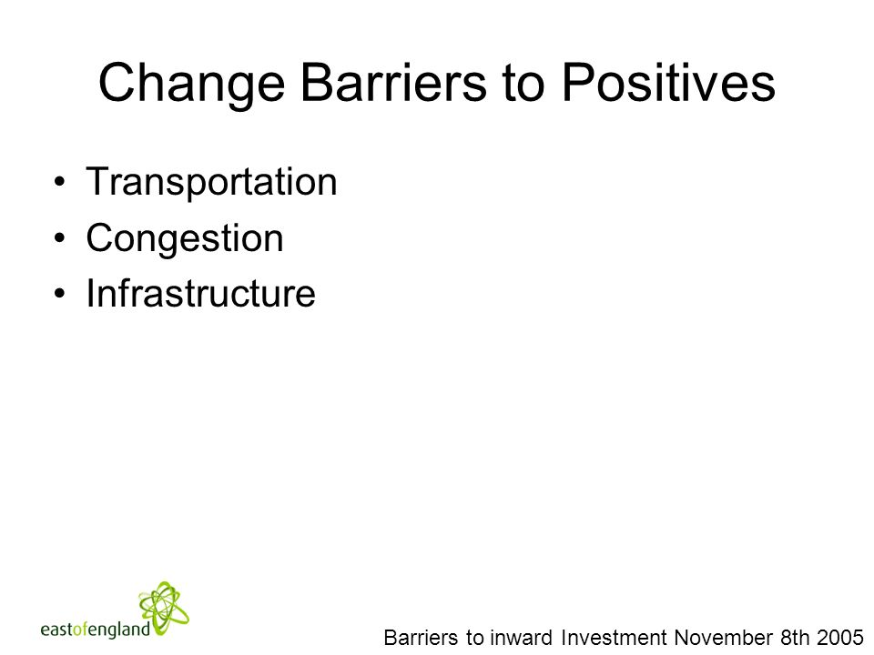 Change Barriers to Positives Transportation Congestion Infrastructure Barriers to inward Investment November 8th 2005