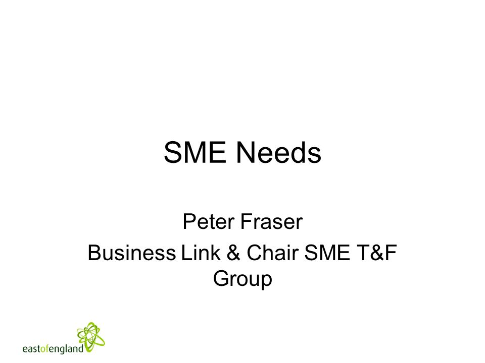 SME Needs Peter Fraser Business Link & Chair SME T&F Group