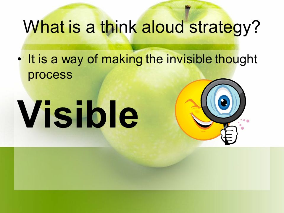 What is a think aloud strategy It is a way of making the invisible thought process Visible