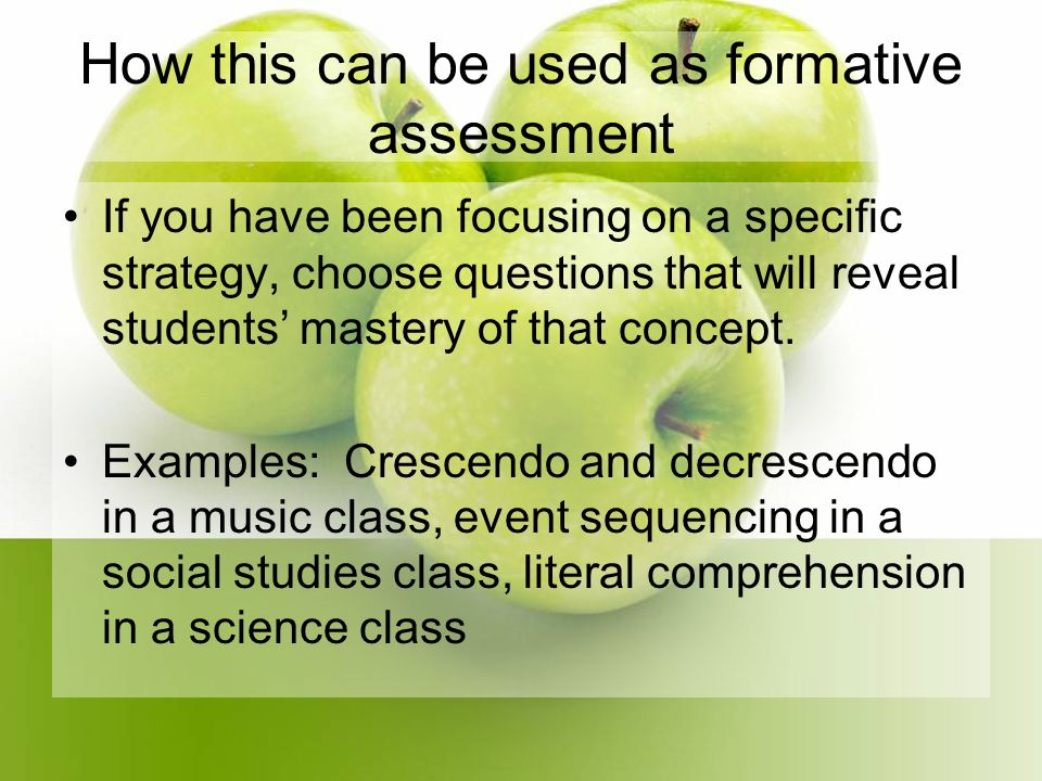 How this can be used as formative assessment If you have been focusing on a specific strategy, choose questions that will reveal students mastery of that concept.
